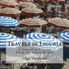 Travels in Liguria:  A Journal in Pictures Along the Italian Riviera