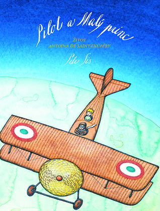 Ebook Pilot a Malý princ: Život Antoina de Saint-Exupéry by Peter Sís DOC!