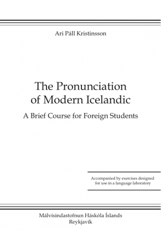 The Pronunciation of Modern Icelandic: A Brief Course for Foreign Students