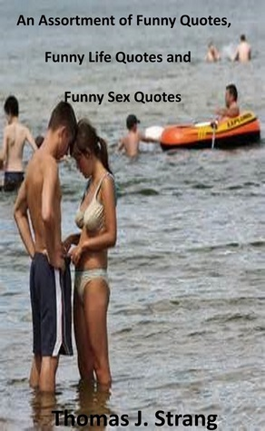 An Assortment of Funny Quotes, Funny Life Quotes and Funny Sex Quotes