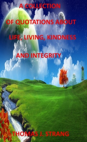 A Collection of Quotes About Life, Living, Kindness and Integrity