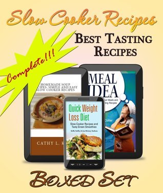 Slow Cooker Recipes Complete Boxed Set - Best Tasting Slow Cooker Recipes: 3 Books In 1 Boxed Set
