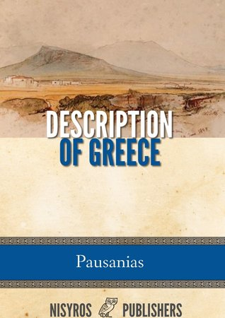description of greece by pausanias essay Get this from a library pausanias description of greece [pausanias w h s jones henry arderne ormerod r e wycherley.