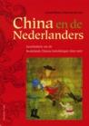 China en de Nederlanders. Geschiedenis Van De Nederlands-Chinese Betrekkingen 1600-2008