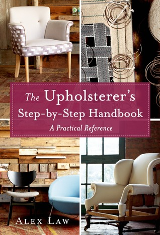 The Upholsterer\'s Step-by-Step Handbook: A Practical Reference by ...