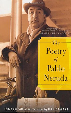 The Poetry of Pablo Neruda by Pablo Neruda