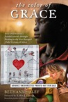 The Color of Grace  How One Woman's Brokenness Brought Healing and Hope to Child Survivors of War