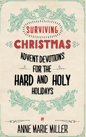 Surviving Christmas: Advent Devotions for the Hard & Holy Holidays - Free Downloadworm To Android