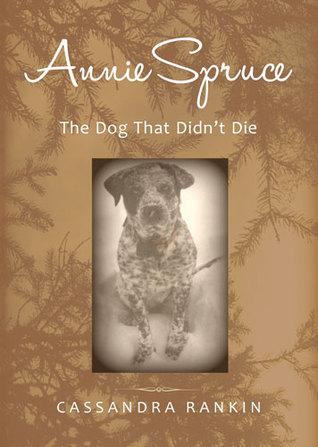 Annie Spruce, The Dog That Didn't Die
