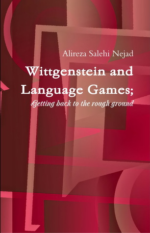 Wittgenstein and Language Games Getting back to the rough ground