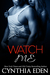Watch Me (Dark Obsession, #1) by Cynthia Eden