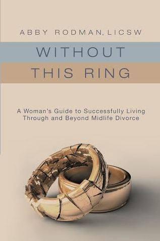 without-this-ring-a-woman-s-guide-to-successfully-living-through-and-beyond-midlife-divorce