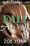 Fall Away (SEALs Undone #3)