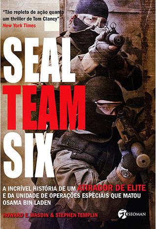 SEAL Team Six: A incrível hist. de um atirador de elite e da Unid. Op. Esp. que matou Bin Laden