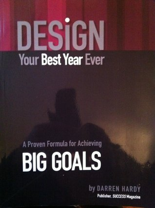 Design Your Best Year Ever: A Proven Formula For Achieving Big Goals
