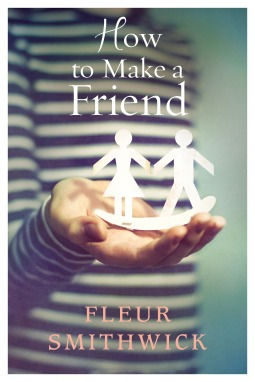 How To Make A Friend by Fleur Smithwick