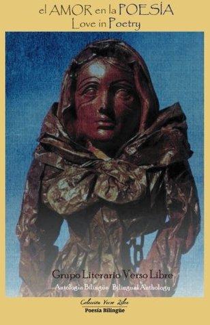 El Amor En La Poesia - Love in Poetry: Antologia Bilingue - Bilingual Anthology por Marcela Villar M.