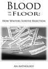 Blood on the Floor: How Writers Survive Rejection