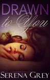 Drawn to You by Serena Grey