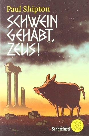 Schwein gehabt, Zeus! by Paul Shipton