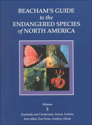 Beacham's Guide to Endangered Species of North America: Vol. 3, Arachnids and Crustaceans, Insects, Lichens, Fern Allies, True Ferns, Conifers, Dicots