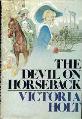 The Devil On Horseback by Victoria Holt