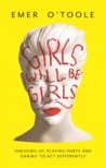 Girls Will be Girls: Dressing Up, Playing Parts and Daring to Act Differently