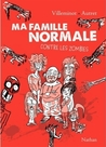Ma famille normale contre les zombies by Vincent Villeminot