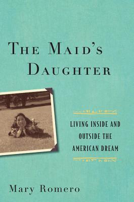the-maid-s-daughter-living-inside-and-outside-the-american-dream