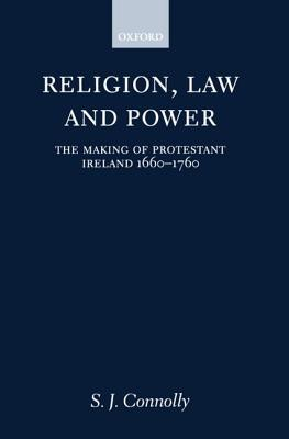 religion-law-and-power-the-making-of-protestant-ireland-1660-1760