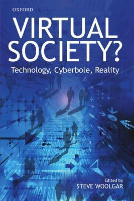 Virtual Society?: Technology, Cyberbole, Reality