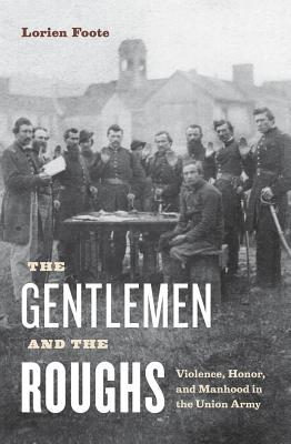 the-gentlemen-and-the-roughs-violence-honor-and-manhood-in-the-union-army