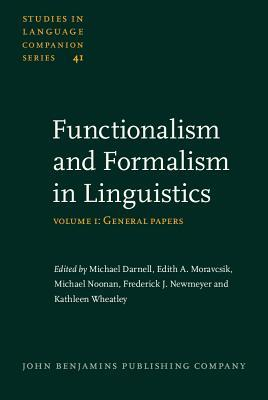 Functionalism and Formalism in Linguistics: Volume I: General Papers