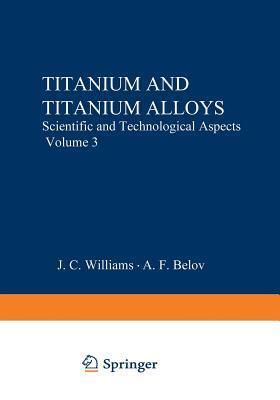 Titanium and Titanium Alloys: Scientific and Technological Aspects Volume 3