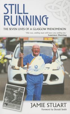 Still Running The Seven Lives of a Glasgow Phenomenon