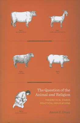 Question of the Animal and Religion: Theoretical Stakes, Practical Implications