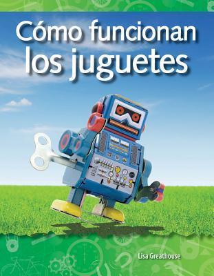 Como Funcionan Los Juguetes (How Toys Work) (Spanish Version) (Las Fuerzas Y El Movimiento