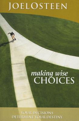 MAKING WISE CHOICEs by Joel Osteen