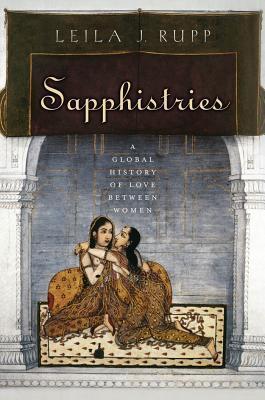 Sapphistries: A Global History of Love Between Women