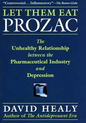 Let Them Eat Prozac by David Healy
