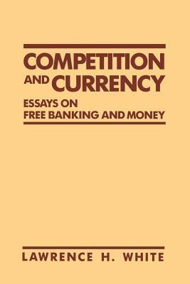 competition and currency essays on banking and money by  competition and currency essays on banking and money by lawrence h white