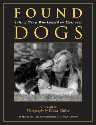 Found Dogs: Tales of Strays Who Landed on Their Feet