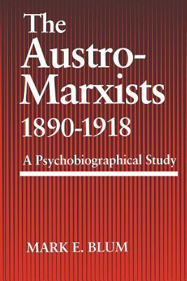 The Austro-Marxists 1890--1918: A Psychobiographical Study
