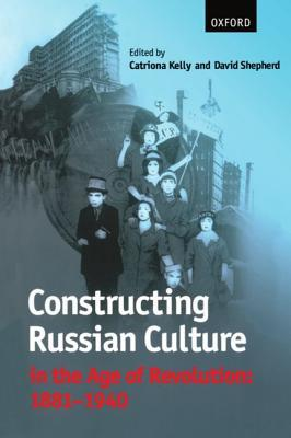 constructing-russian-culture-in-the-age-of-revolution-1881-1940