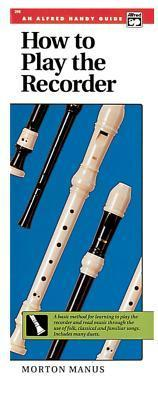 How to Play the Recorder: A Basic Method for Learning to Play the Recorder and Read Music Through the Use of Folk, Classical, and Familiar Songs