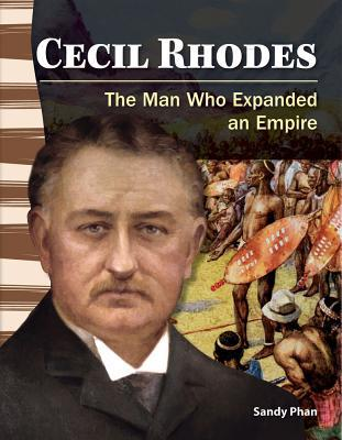 Cecil Rhodes (World History): The Man Who Expanded an Empire