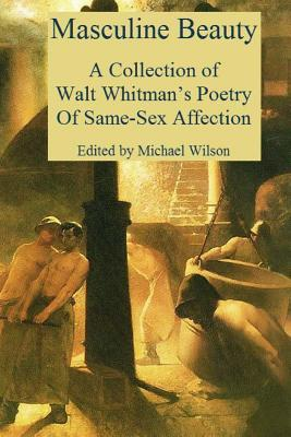 Masculine Beauty: A Collection of Walt Whitman's Poetry of Same-Sex Affection