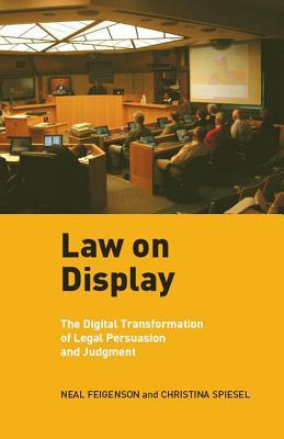 Law on Display: The Digital Transformation of Legal Persuasion and Judgment