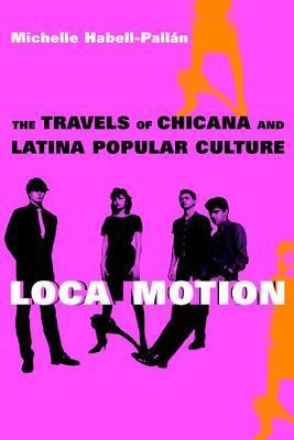 Loca Motion by Michelle Habell-Pallan