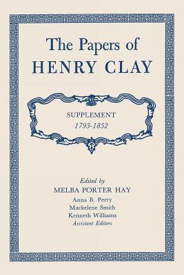 The Papers of Henry Clay: Supplement 1793-1852